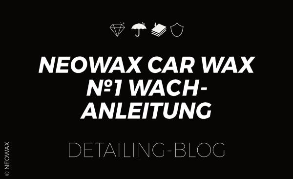 NEOWAX-Car-Wax-No1-Wachs-Autowachs-mit-50-T1-Carnauba-und-Siliziumdioxyd-SiO2-Anleitung
